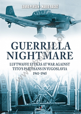 Guerrilla Nightmare. Luftwaffe Stukas at War Against Tito's Partisans in Yugoslavia