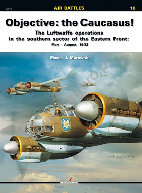 18 - Objective: the Caucasus! The Luftwaffe operations in the southern sector of the Eastern Front: May – August, 1942
