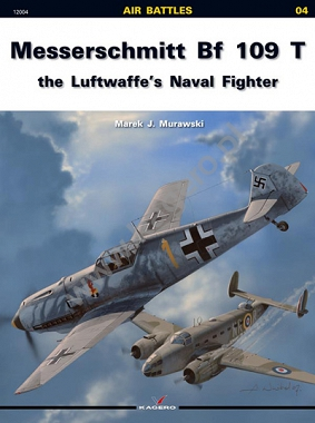 04 - Messerschmitt Bf 109 T. The Lufwaffe's Naval Fighter